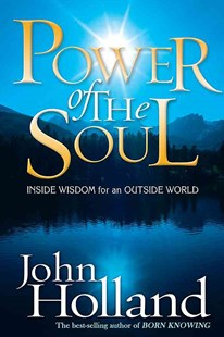 Power Of The Soul: Inside Wisdom For An Outside World by John Holland (9781401910860) - PaperBack - Health & Wellbeing Mindfulness