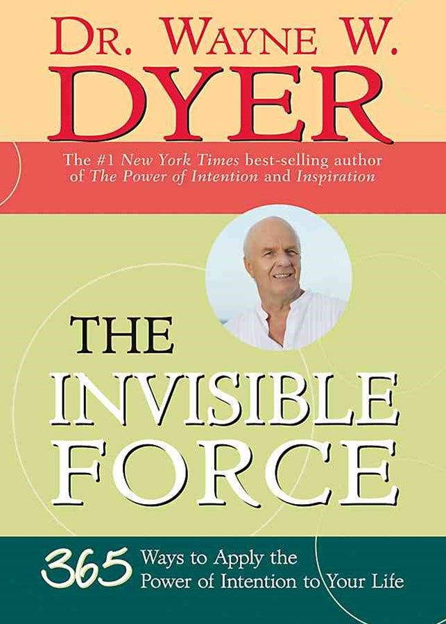 The Invisible Force: 365 Ways To Apply The Power Of Intention ToYour Life