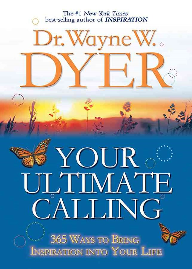 Your Ultimate Calling: 365 Ways to Bring Inspiration into Your Life