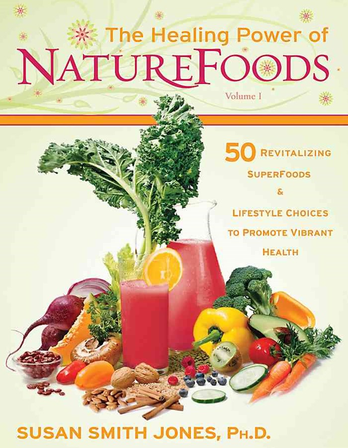 The Healing Power Of Nature Foods: 50 Revitalizing Superfoods And