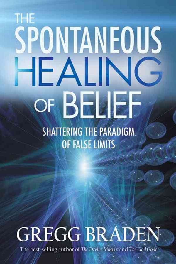 The Spontaneous Healing Of Belief: Shattering The Paradigm Of False