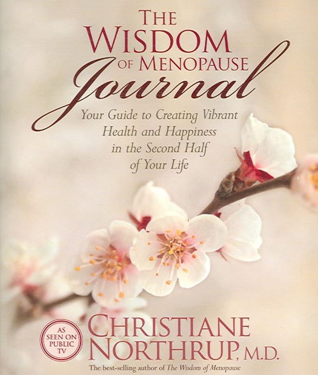 The Wisdom Of Menopause Journal: Your Guide To Creating VibrantHealth And Happiness In The Second H