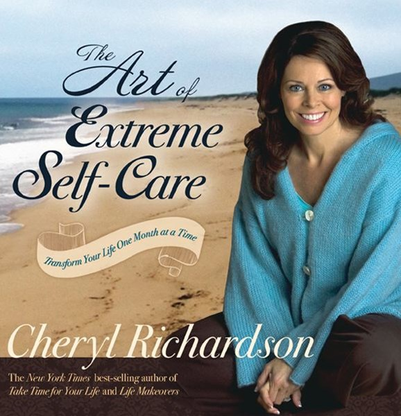 The Art of Extreme Self Care: Transform Your Life One Month at a Time