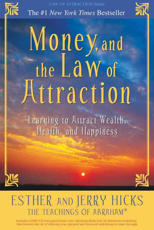 Money and the Law of Attraction: Learning to Attract Wealth,Health and Happiness