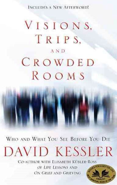 Visions,Trips And Crowded Rooms: Who And What You See BeforeYou Die
