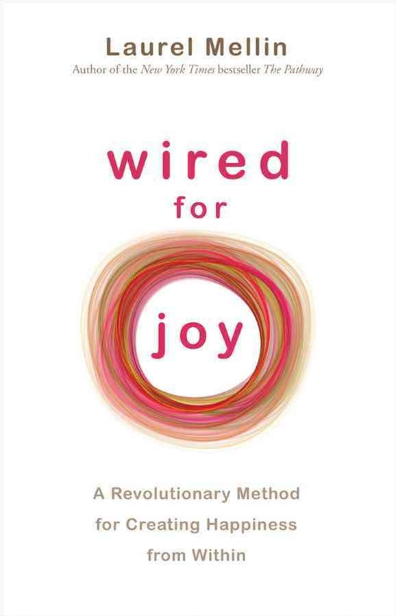 Wired for Joy!: A Revolutionary Method for Creating Happiness Within