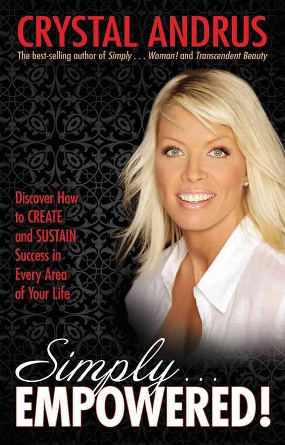 Simply...Empowered! Discover How to Create and Sustain Success in Every Area of Your Life