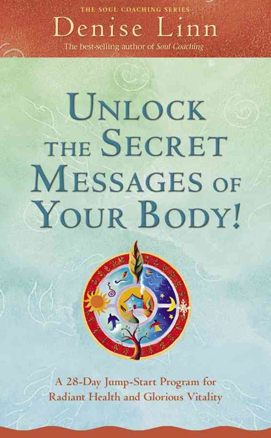 Unlock the Secret Messages of Your Body: A 28 Day Jump-Start Program forRadiant Health and Glorious