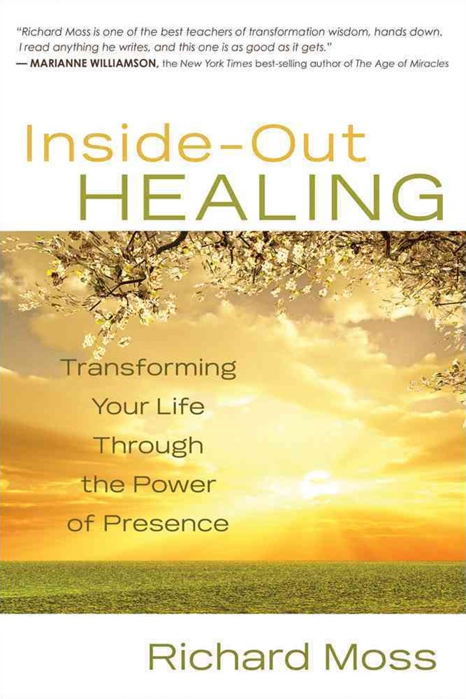 Inside Out Healing: Transforming Your Life Through the Power of Presence