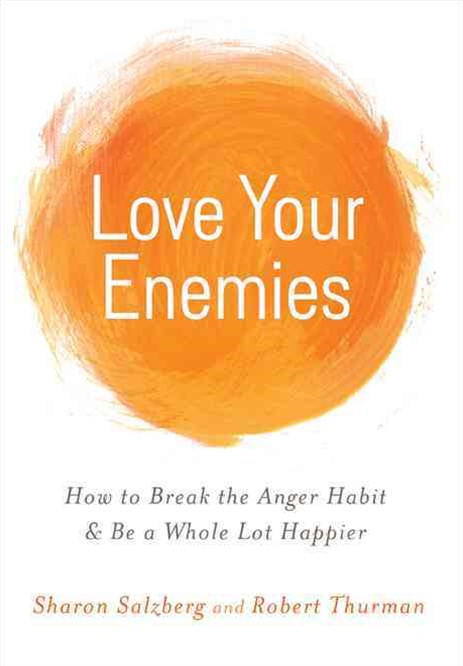 Love Your Enemies: How to Break the Anger Habit and Be a Whole Lot Happier