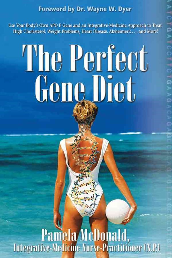The Perfect Gene Diet: Use Your Body's Own Apo E Gene and Integrative-Medicine Approach to Treat High Cholesterol, Weight Problems, Heart Disease, Alzheimer's...and More!