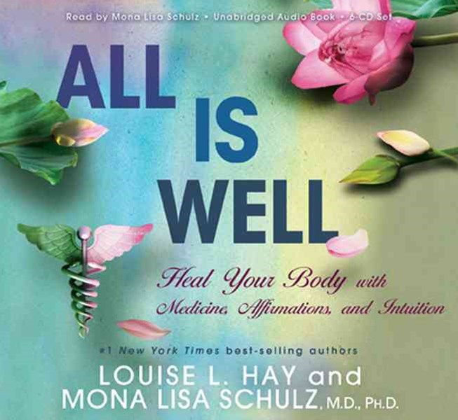 All Is Well: Heal Your Body With Medicine, Affirmations AndIntuition