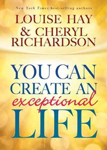 You Can Create An Exceptional Life by Hay Louise L, Richardson Cheryl (9781401935405) - PaperBack - Health & Wellbeing Mindfulness