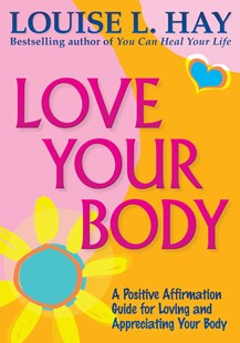 Love Your Body Anniversary Edition by Hay Louise L (9781401938406) - PaperBack - Health & Wellbeing Mindfulness