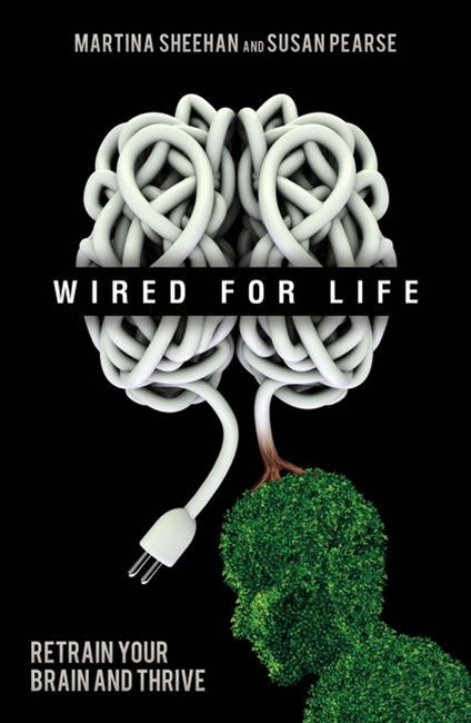 Wired for Life: Retrain your brain and thrive