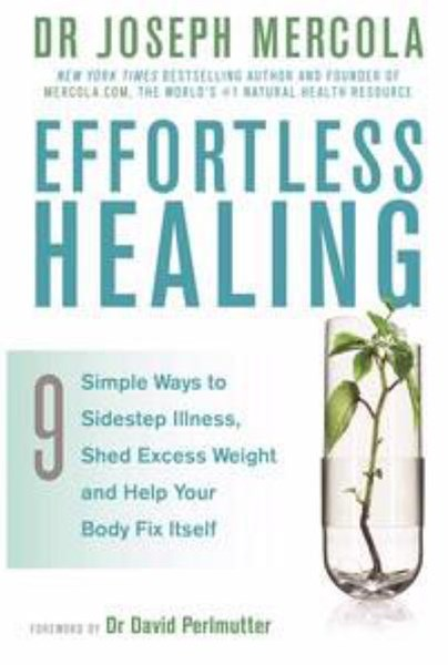 Effortless Healing: 9 Simple Ways To Sidestep Illness, ShedExcess Weight And Help Your Body Fix Itself