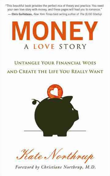 Money: A Love Story: Untangle Your Financial Woes And CreateThe Life You Really Want
