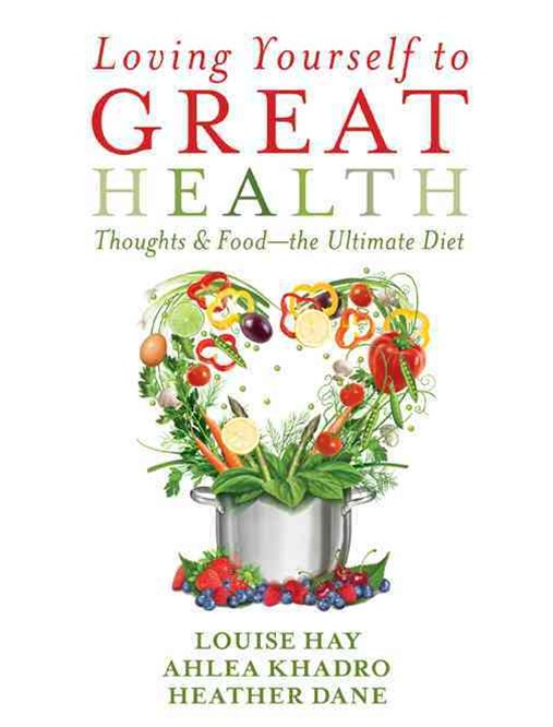 Loving Yourself to Great Health: Thoughts and Food - The Ultimate Diet