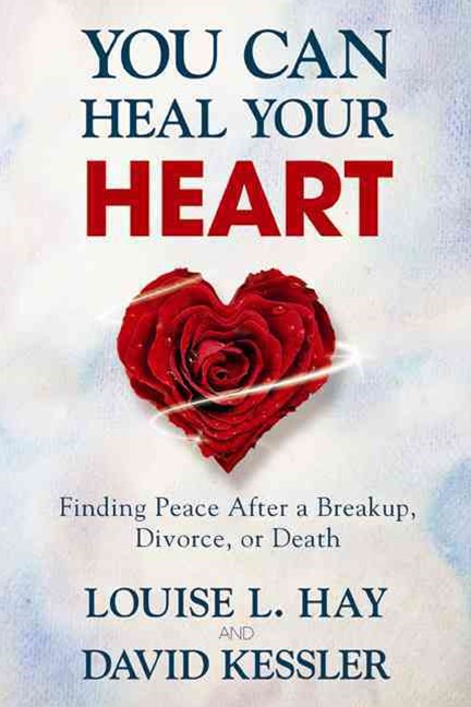 You Can Heal Your Heart: Finding Peace After a Breakup, Divorce or Death