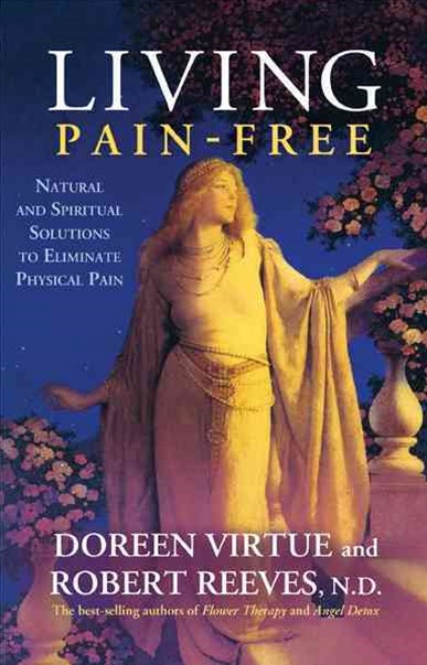 Living Pain Free: Natural and Spiritual Solutions to Eliminate Physical Pain