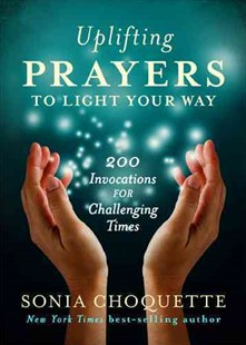 Uplifting Prayers To Light Your Way: 200 Invocations For Challenging Times by Sonia Choquette (9781401944544) - PaperBack - Health & Wellbeing Mindfulness
