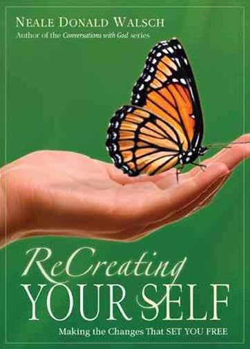 Recreating Yourself: Making The Changes That Set You Free