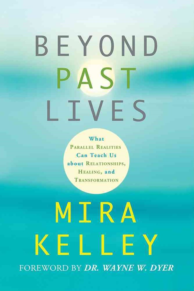 Beyond Past Lives: What Parallel Realities Can Teach Us about Relationships, Healing, and Transform