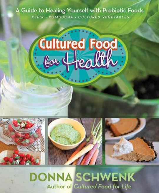 Cultured Food for Health: A Guide to Healing Yourself with Probiotic Foods
