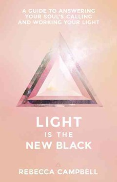 Light Is The New Black: A Guide To Answering Your Soul