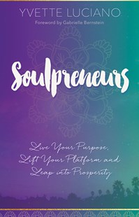 Soulpreneurs: Live Your Purpose, Lift Your Platform And Leap Into Prosperity by Yvette Luciano, Gabrielle Bernstein (9781401950859) - PaperBack - Business & Finance Careers