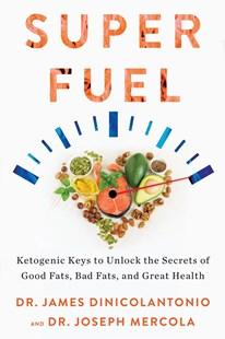 Superfuel: Ketogenic Keys to Unlock the Secrets of Good Fats, Bad Fats, and Great Health by James DiNicolantonio, Joseph Mercola (9781401951078) - PaperBack - Religion & Spirituality New Age