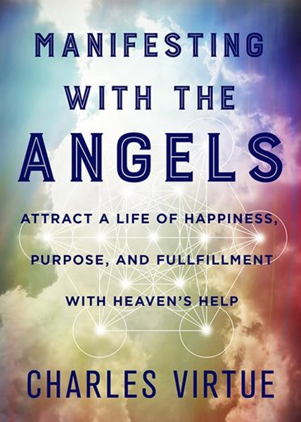 Manifesting With The Angels: Attract A Life Of Happiness, Purpose And Fulfilment With Heaven's Help