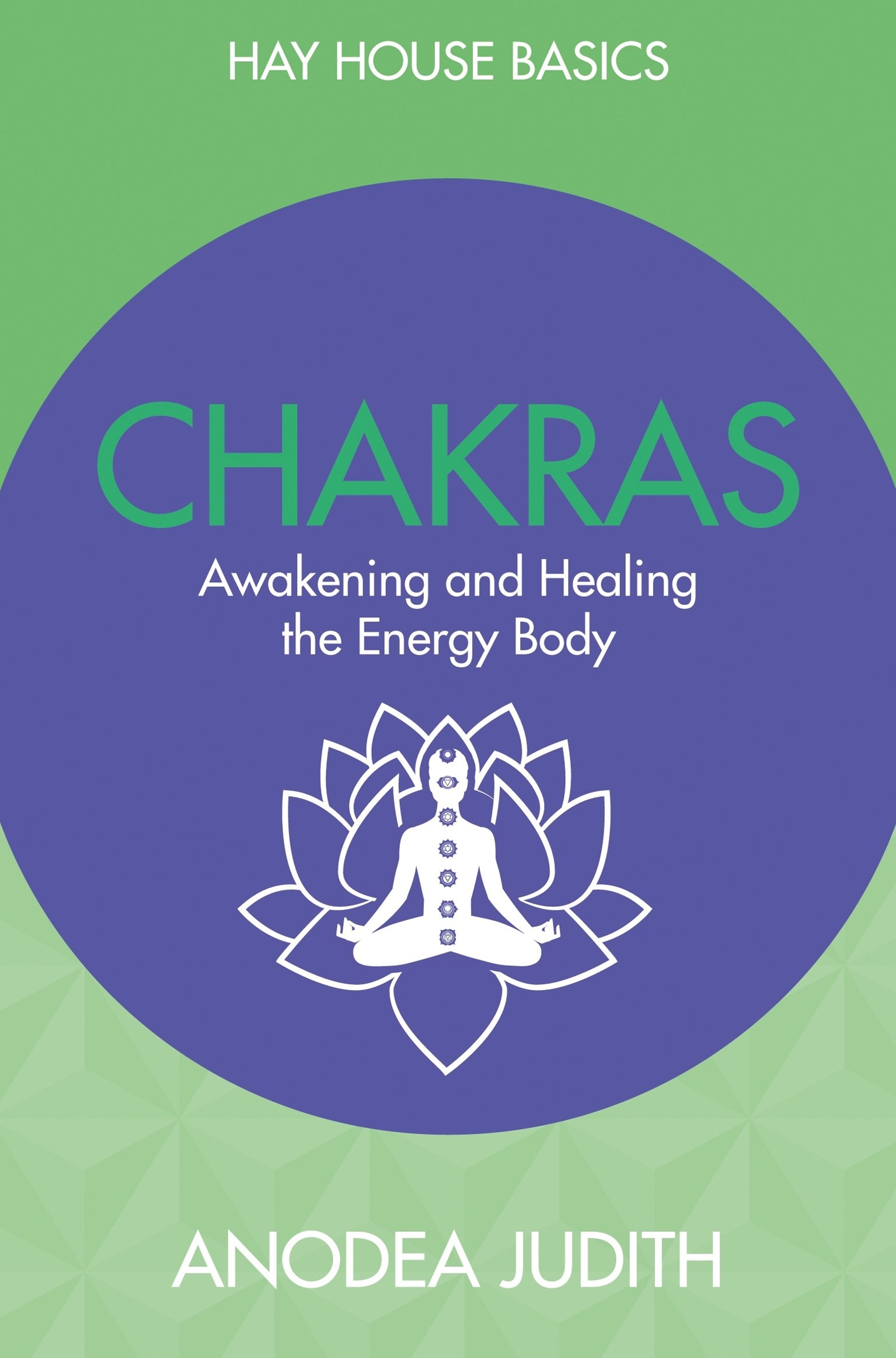 Chakras: Seven Keys to Awakening and Healing the Energy Body: Hay House Basics