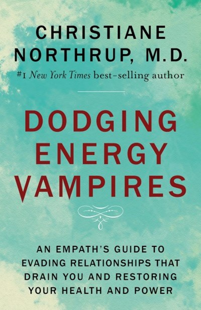 Dodging Energy Vampires: An Emotional And Physical Healing Manual For Empaths And Other Highly Sens