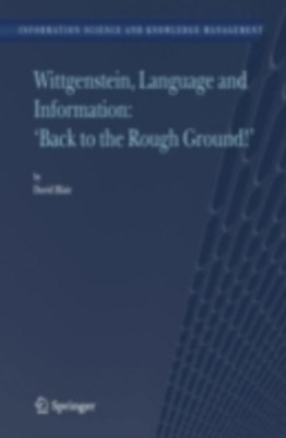 Wittgenstein, Language and Information: &quote;Back to the Rough Ground!&quote;
