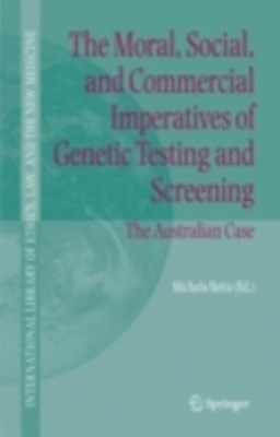 Moral, Social, and Commercial Imperatives of Genetic Testing and Screening