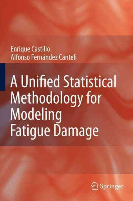A Unified Statistical Methodology for Modeling Fatigue Damage