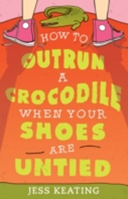 (ebook) How to Outrun a Crocodile When Your Shoes Are Untied