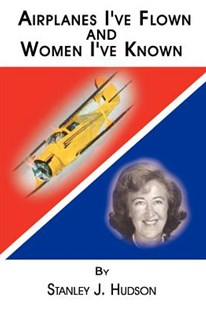 Airplanes I've Flown and Women I've Known by Stanley J Hudson (9781403307422) - PaperBack - Biographies General Biographies