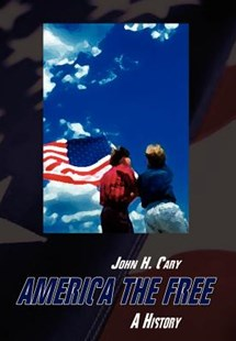 America the Free by John H Cary (9781403314918) - HardCover - Reference