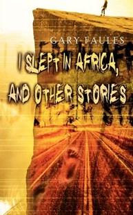I Slept in Africa, and Other Stories by Gary Faules (9781403320926) - PaperBack - Modern & Contemporary Fiction General Fiction