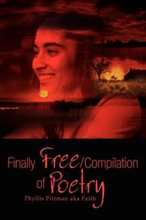 Finally Free/Compilation of Poetry by Phyllis Pittman (9781403337276) - PaperBack - Biographies General Biographies