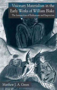 Visionary Materialism in the Early Works of William Blake by Matthew Green, Matthew J. Green (9781403942319) - HardCover - Reference