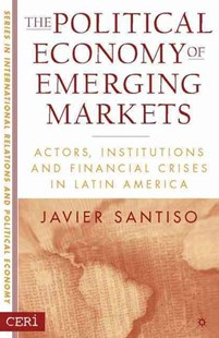 The Political Economy of Emerging Markets by Javier Santiso, Javier Santiso (9781403962324) - HardCover - Business & Finance Ecommerce