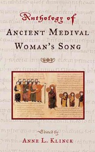 An Anthology of Ancient and Medieval Woman's Song by Anne L. Klinck, Anne L. Klinck (9781403963093) - HardCover - Poetry & Drama Poetry