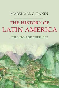 The History of Latin America by Marshall C. Eakin (9781403980816) - PaperBack - History Latin America