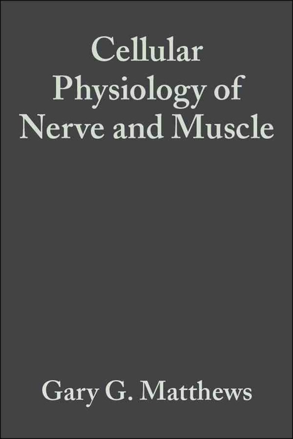 Cellular Physiology of Nerve and Muscle 4E