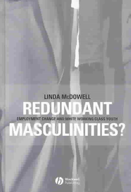 Redundant Masculinities? Employment Change and    White Working Class Youth