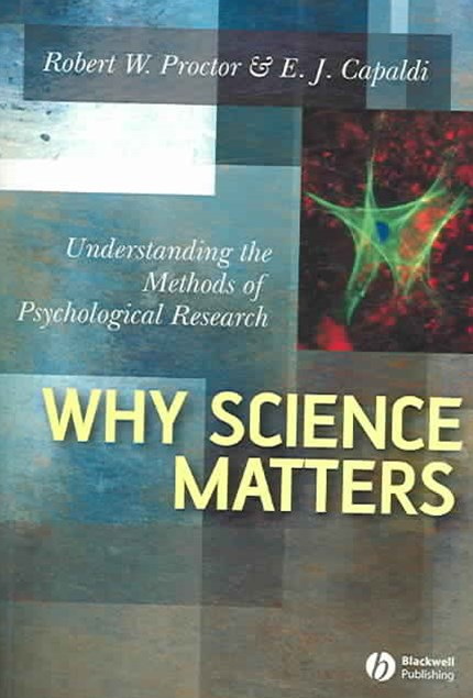 Why Science Matters - Understanding the Methods Ofpsychological Research