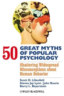 50 Great Myths Psychology by LILIENFELD, Steven Jay Lynn, John Ruscio, Barry L. Beyerstein, Steven Jay Lynn (9781405131117) - HardCover - Education Trade Guides